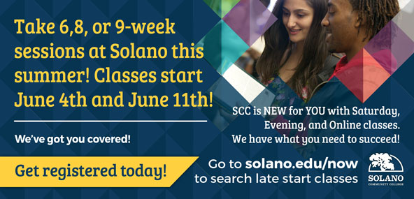 Take 6, 8, or 9-week sessions at Solano this summer! Classes start June 4th and June 11th!