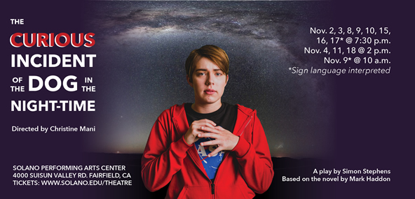 The Curious Incident of the Dog in the Night-Time. Directed by Christine Mani. A play by Simon Stephens. Based on the novel by Mark Haddon. November 2,3,8,9,10,15,16,17 sign language interpreted, at 7:30pm. November 4,11,18 at 2pm. November 9 Sign language interpreted, 10am