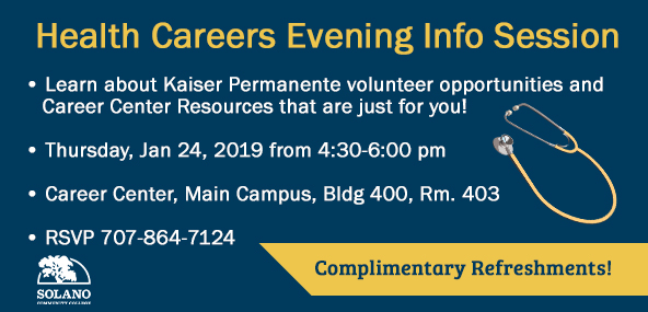 Health Careers Evening Info Session. Learn about Kaiser Permanente volunteer opportunities and Career Center Resources that are just for you! Thursday, Jan 24, 2019 from 4:30 - 6:00 pm. Career Center, Main Campus, Bldg 400, Rm 403. RSVP 707-864-7124. Complimentary Refreshments!