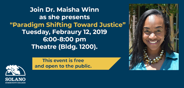 Join Dr. Maisha Winn as she presents Paradigm Shifting Toward Justice. Tuesday, February 12, 2019, 6:00 - 8:00 pm, Theatre (Bldg. 1200). This event is free and open to the public.