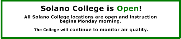 All Solano College locations are open and instruction begins Monday morning. The College will continue to monitor air quality.