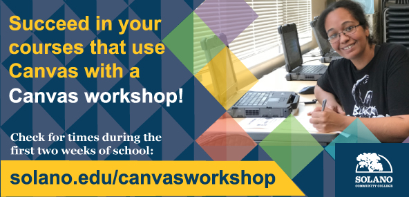 Succeed in your courses that use Canvas with a Canvas workshop! Check for times during the first two weeks of school: solano.edu/canvasworkshop